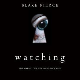 okładka Watching (The Making of Riley Paige - Book One), Audiobook | Pierce Blake