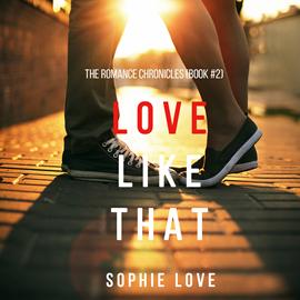 okładka Love Like That (The Romance Chronicles - Book Two), Audiobook | Love Sophie