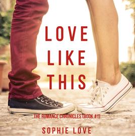 okładka Love Like This (The Romance Chronicles - Book One), Audiobook | Love Sophie