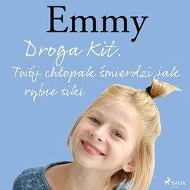 okładka Emmy 8 - Droga Kit. Twój chłopak śmierdzi jak rybie siki, Audiobook   Finderup Mette