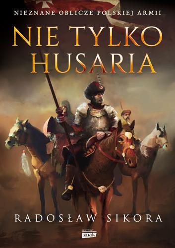 okładka Nie tylko husaria, Książka | Radosław Sikora