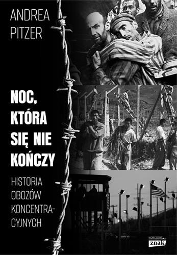 okładka Noc, która się nie kończy. Historia obozów koncentracyjnych, Książka | Andrea Pitzer