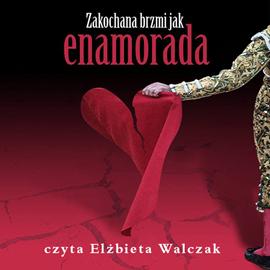 okładka Zakochana brzmi jak enamorada, Audiobook   Elżbieta Walczak