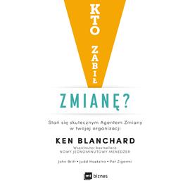 okładka Kto zabił zmianę?, Audiobook   Ken Blanchard