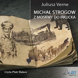 okładka Michał Strogow. Z Moskwy do Irkucka, Audiobook   Juliusz Verne