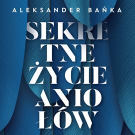 okładka Sekretne życie aniołów, Audiobook | Bańka Aleksander