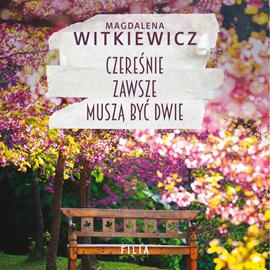 okładka Czereśnie zawsze muszą być dwieaudiobook | MP3 | Magdalena Witkiewicz