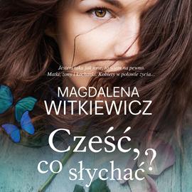 okładka Cześć, co słychać?, Audiobook | Magdalena Witkiewicz