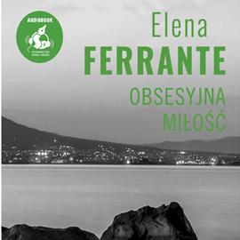okładka Obsesyjna miłość, Audiobook   Elena Ferrante