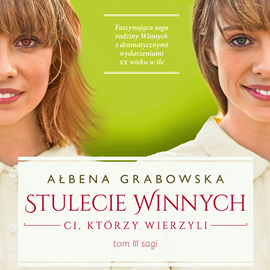 okładka Stulecie Winnych. Ci, którzy wierzyliaudiobook | MP3 | Ałbena  Grabowska