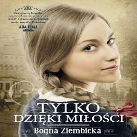 okładka Tylko dzięki miłości, Audiobook | Bogna Ziembicka