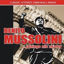 okładka Benito Mussolini... jakiego nie znamy, Audiobook | Kaniewski Jarosław