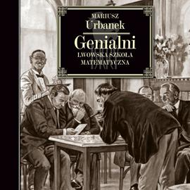 okładka Genialni. Lwowska szkoła matematyczna, Audiobook | Mariusz Urbanek