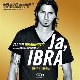 okładka Ja, Ibra. Moja historia.audiobook | MP3 | Zlatan Ibrahimović