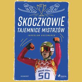 okładka Skoczkowie - Tajemnice mistrzów, Audiobook | Jarosław Kaczmarek