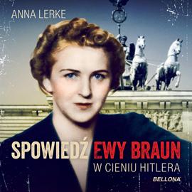 okładka Spowiedź Ewy Braun. W cieniu Hitlera, Audiobook | Lerke Anna