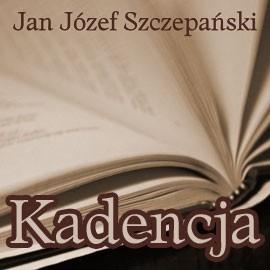 okładka Kadencjaaudiobook | MP3 | Józef Szczepański Jan