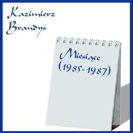 okładka Miesiące. (1985-1987)audiobook | MP3 | Brandys Kazimierz