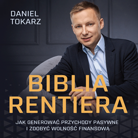 okładka Biblia Rentiera. Jak generować przychody pasywne i zdobyć wolność finansowąaudiobook | MP3 | Daniel  Tokarz