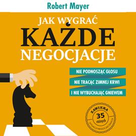 okładka Jak wygrać każde negocjacje. Nie podnosząc głosu, nie tracąc zimnej krwi i nie wybuchając gniewem, Audiobook | Robert Mayer