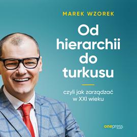 okładka Od hierarchii do turkusu, czyli jak zarządzać w XXI wieku, Audiobook   Wzorek Marek