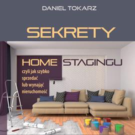 okładka Sekrety home stagingu czyli jak szybko sprzedać lub wynająć nieruchomośćaudiobook | MP3 | Daniel  Tokarz