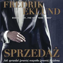 okładka Sprzedaż. Jak sprzedać (prawie) wszystko (prawie) każdemuaudiobook   MP3   Fredrik Eklund