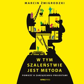okładka W tym szaleństwie jest metoda. Powieść o zarządzaniu projektami, Audiobook | Żmigrodzki Marcin