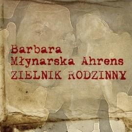 okładka Zielnik rodzinnyaudiobook | MP3 | Barbara Młynarska-Ahrens