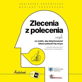 okładka Zlecenia z polecenia czyli co zrobić, aby dotychczasowi klienci polecali Cię innym., Audiobook | Prokopczuk Agnieszka