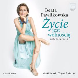 okładka Życie jest wolnościąaudiobook   MP3   Beata Pawlikowska