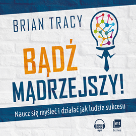 okładka Bądź mądrzejszy! Naucz się myśleć i działać jak ludzie sukcesu, Audiobook | Brian Tracy