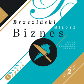 okładka Biznes, czyli Sztuka Budowania Relacji. Bryki z życia, część 1, Audiobook   Miłosz  Brzeziński