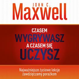 okładka Czasem wygrywasz, a czasem się uczysz, Audiobook | C. Maxwell John