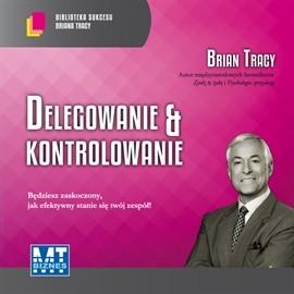 okładka Delegowanie i kontrolowanie, Audiobook | Brian Tracy
