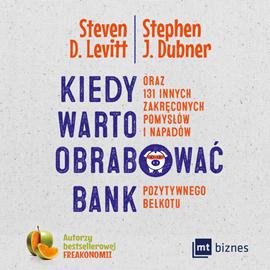 okładka Kiedy warto obrabować bank… oraz 131 innych zakręconych pomysłów i napadów pozytywnego bełkotu, Audiobook | D. Levitt Steven