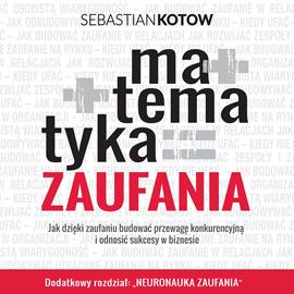 okładka Matematyka zaufania. Jak dzięki zaufaniu budować przewagę konkurencyjną  i odnosić sukcesy w biznesie, Audiobook | Kotow Sebastian