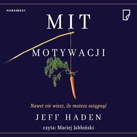 okładka Mit motywacji. Nawet nie wiesz, ile możesz osiągnąćaudiobook | MP3 | Haden Jeff