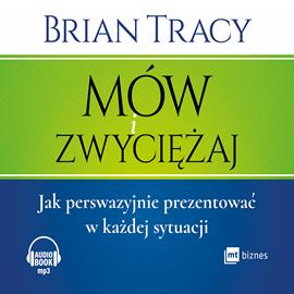 okładka Mów i zwyciężaj. Jak perswazyjnie prezentować w każdej sytuacjiaudiobook | MP3 | Brian Tracy