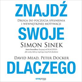 okładka Znajdź swoje DLACZEGO. Droga do poczucia spełnienia i wewnętrznej motywacji, Audiobook | Sinek Simon