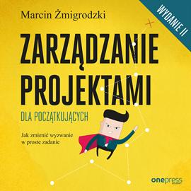 okładka Zarządzanie projektami dla początkujących. Jak zmienić wyzwanie w proste zadanie. Wydanie II, Audiobook | Żmigrodzki Marcin