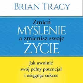 okładka Zmień myślenie a zmienisz swoje życie, Audiobook | Brian Tracy