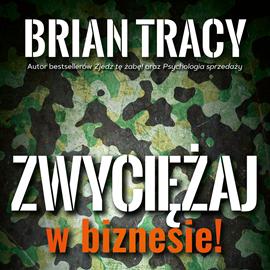 okładka Zwyciężaj w biznesie! Strategia i taktyki wojenne na biznesowym polu walkiaudiobook | MP3 | Brian Tracy