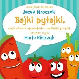 okładka Bajki pytajki, czyli zabawne opowiadania z pobliskiej grządki, Audiobook | Jacek Mroczek