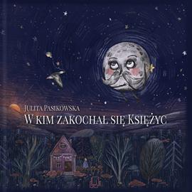 okładka W kim zakochał się Księżycaudiobook | MP3 | Pasikowska Julita