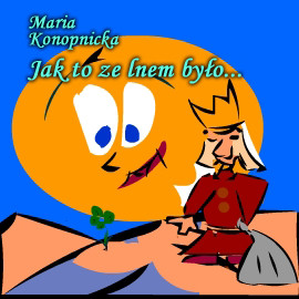 okładka Jak to ze lnem byłoaudiobook | MP3 | Maria Konopnicka
