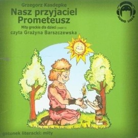 okładka Nasz przyjaciel Prometeusz (Mity greckie dla dzieci cz. 1)audiobook   MP3   Grzegorz Kasdepke