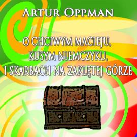 okładka O chciwym Macieju, Kusym Niemczyku i zaklętych skarbach na zaklętej górze, Audiobook | Artur Oppman