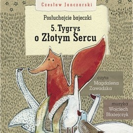 okładka Posłuchajcie bajeczki: Tygrys o złotym sercu, Audiobook | Czesław Janczarski