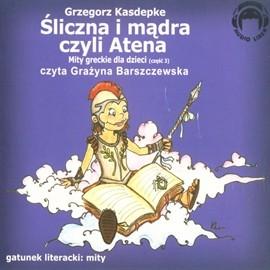 okładka Śliczna i mądra, czyli Atena (Mity greckie dla dzieci cz. 3), Audiobook | Grzegorz Kasdepke